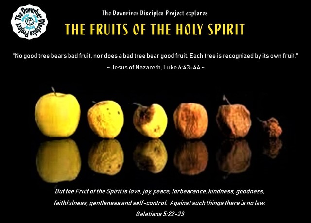The Fruits of the Holy Spirit   THE DOWNRIVER DISCIPLES